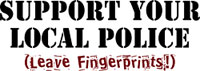Support Your Local Police (Leave Fingerprints!)